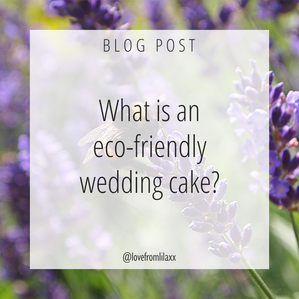 Natural Wedding Cakes - Eco Friendly Wedding Cakes - Surrey, Hampshire, Sussex, Berkshire, London - Love from Lila